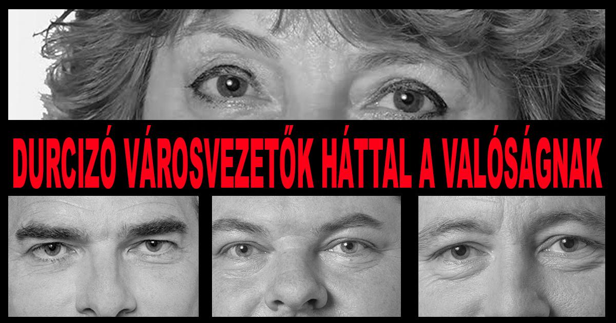 DURCIZÓ VÁROSVEZETŐK HÁTTAL A VALÓSÁGNAK
